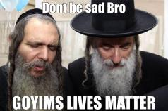 jew goyim lives matter lol 23549989_101868023926185_5640461142056402239_o